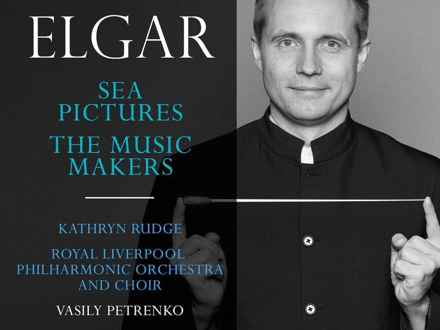 Elgar – Sea Pictures, The Music Makers