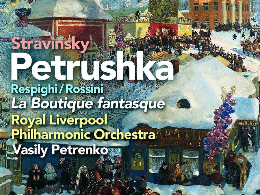 Stravinsky: Petrushka (1911 version); Rossini/Respighi: La Boutique fantasque