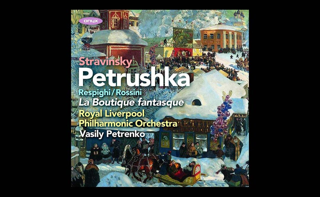 New Music from Vasily Petrenko & RLPO Release – Stravinsky: Petrushka Out Now